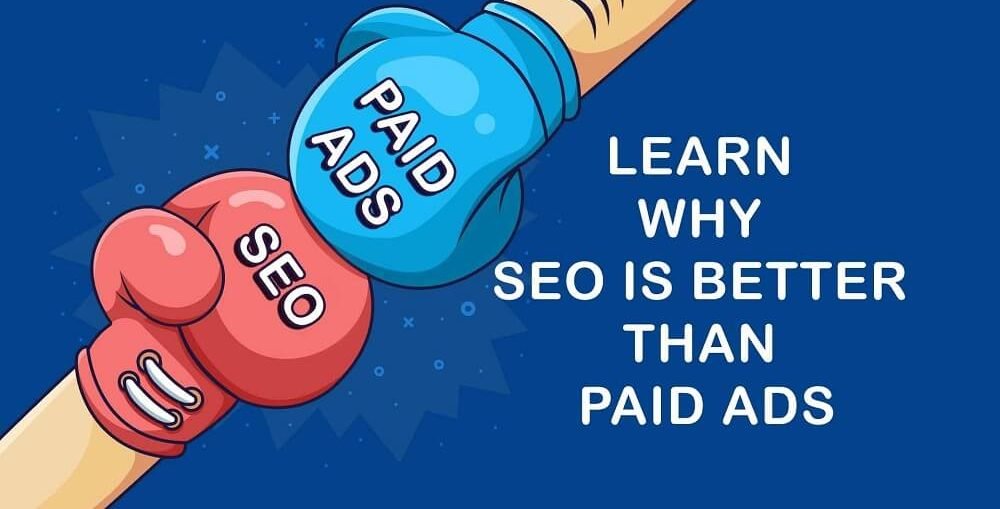 Learn Why SEO Is Better Than Paid Ads